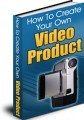 How To Create Your Own Video Product PLR Ebook