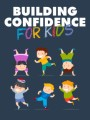 Building Confidence For Kids Give Away Rights Ebook
