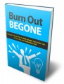 Burn Out Begone Give Away Rights Ebook