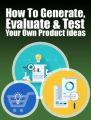Generate, Evaluate Test Your Own Product Ideas PLR Ebook