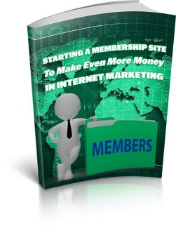 Starting A Membership Site To Make Even More Money In Internet Marketing MRR Ebook