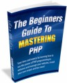 The Beginners Guide To Mastering Php MRR Ebook