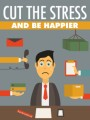 Cut The Stress And Be Happier Give Away Rights Ebook