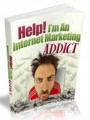 Help IM An Internet Marketing Addict Personal Use Ebook