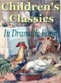Childrens Classics In Dramatic Form Resale Rights Ebook