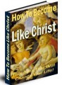 How To Become Like Christ Resale Rights Ebook