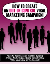 How To Create An Out Of Control Viral Marketing Campaign PLR Ebook