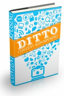 Ditto: How To Get The Most Out Of Your Content Personal Use Ebook