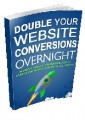 Double Your Website Conversions Personal Use Ebook