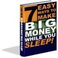 7 Easy Ways To Make Big Money While You Sleep Plr Ebook