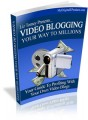 Video Blogging Your Way To Millions MRR Ebook