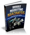 Mobile Marketing Madness Personal Use Ebook