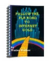 Follow The Plr Road To Internet Gold Give Away Rights Ebook