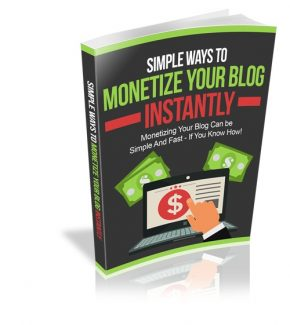 Simple Ways To Monetize Your Blog Instantly Resale Rights Ebook