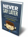 Never Say Later MRR Ebook