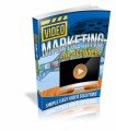 Video Marketing For Beginners Give Away Rights Ebook