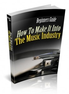 How To Make It Into The Music Industry Plr Ebook