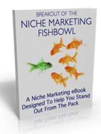 Break Out Of The Niche Marketing Fishbowl Personal Use Ebook With Video
