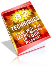 82 Techniques : More Money Into Your Pocket Resale Rights Ebook