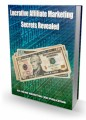 Lucrative Affiliate Marketing Secrets Revealed Give ...