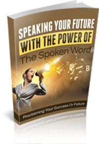Speaking Your Future With The Power Of The Spoken Word Give Away Rights Ebook